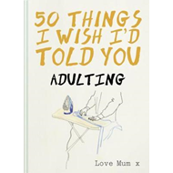 50 Things I Wish I'd Told You (BOK)