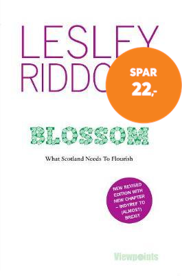 Blossom - What Scotland Needs to Flourish: Post Indyref Post EUref edition (BOK)