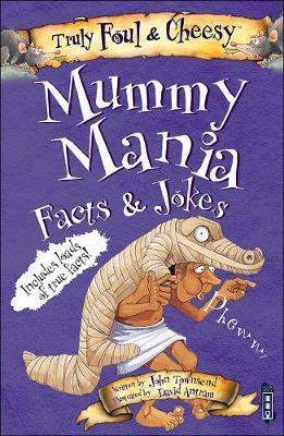 Truly Foul and Cheesy Mummy Mania Jokes and Facts Book (BOK)
