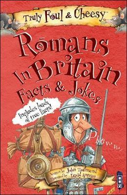Truly Foul and Cheesy Romans in Britain Jokes and Facts Book (BOK)