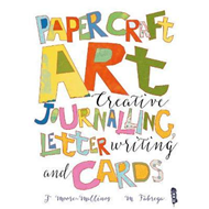 Paper Craft Art: Creative Journalling, Letter Writing and Ca (BOK)
