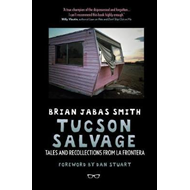 Tucson Salvage: Tales and Recollections from La Frontera (BOK)