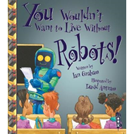 Produktbilde for You Wouldn't Want To Live Without Robots! (BOK)