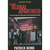Against Global Apartheid: South Africa Meets the World Bank, IMF and International Finance (BOK)