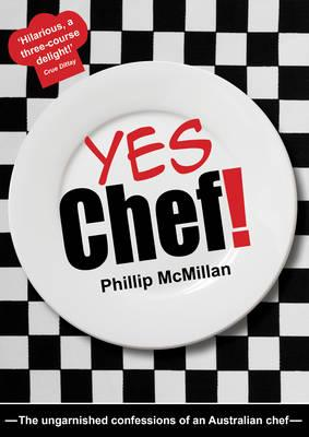 Yes Chef!: The Ungarnished Confessions of an Australian Chef (BOK)