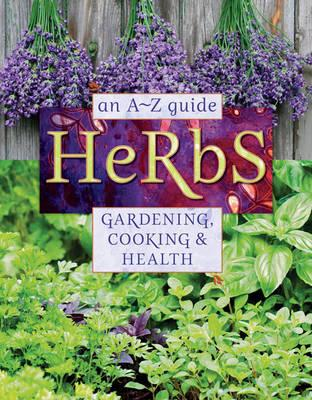 Herbs: An A-Z Guide to Gardening, Cooking & Health (BOK)
