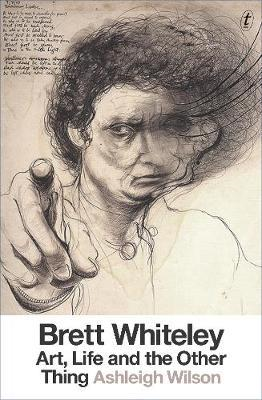 Brett Whiteley: Art, Life And The Other Thing (BOK)