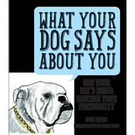 What Your Dog Says About You (BOK)