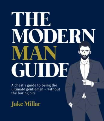 Modern Man Guide: A cheat's guide to being the ultimate gent (BOK)