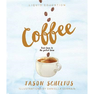Liquid Education: Coffee: From bean to the perfect brew (BOK)