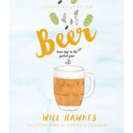 Liquid Education: Beer: From hop to the perfect pour (BOK)