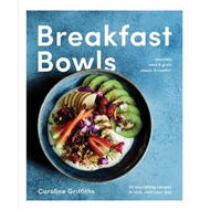 Breakfast Bowls: 52 Nourishing Recipes to Kickstart Your Day (BOK)