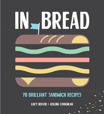 In Bread: 70 Brilliant Sandwich Recipes (BOK)
