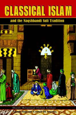Classical Islam and the Naqshbandi Sufi Tradition (BOK)