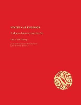 House X at Kommos: A Minoan Mansion Near the Sea (BOK)