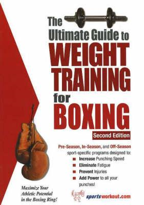 Ultimate Guide to Weight Training for Boxing, 2nd Edition (BOK)