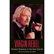 Virgin Rebel: Richard Branson in His Own Words (BOK)
