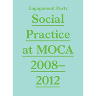 Engagement Party - Social Practice at Moca, 2008-2012 (BOK)
