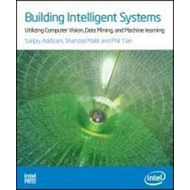 Building Intelligent Systems: Utilizing Computer Vision, Data Mining, and Machine Learning (BOK)