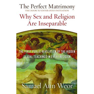 Perfect Matrimony: Why Sex and Religion are Inseparable (BOK)