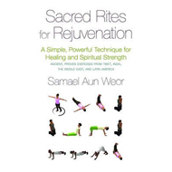 Sacred Rites For Rejuvination: A Simple, Powerful Technique for Healing and Spiritual Strength (BOK)