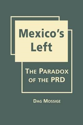 Mexico's Left: The Paradox of the PRD (BOK)