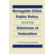 Renegade Cities, Public Policy, and the Dilemmas of Federalism (BOK)