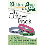 Chicken Soup for the Soul: The Cancer Book: 101 Stories of Courage, Support & Love (BOK)