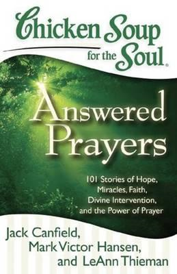 Chicken Soup for the Soul: Answered Prayers: 101 Stories of Hope, Miracles, Faith, Divine Interventi (BOK)