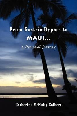From Gastric Bypass to Maui... a Personal Journey (BOK)
