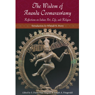 The Wisdom of Ananda Coomaraswamy: Reflections on Indian Art, Life, and Religion (BOK)