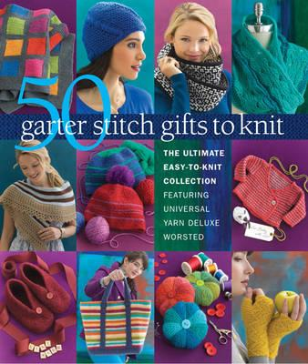 50 Garter Stitch Gifts to Knit (BOK)