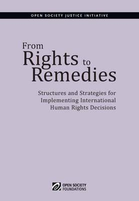 From Rights to Remedies: Structures and Strategies for Implementing International Human Rights Decis (BOK)