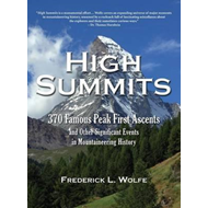 High Summits: 370 Famous Peak First Ascents and Other Significant Events in Mountaineering History (BOK)