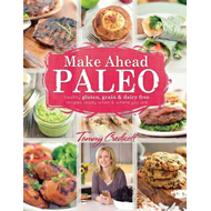 Make-Ahead Paleo: Healthy Gluten, Grain and Dairy Free Recipes Ready When and Where You are (BOK)