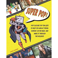 Super Pop!: Pop Culture Top Ten Lists to Help You Win at Trivia, Survive in the Wild, and Make it Th (BOK)