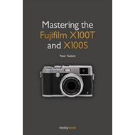Mastering the Fujifilm X100t and X100s (BOK)