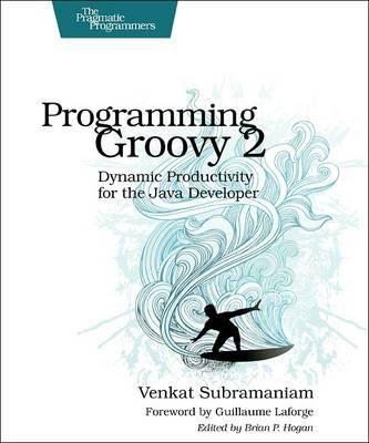 Programming Groovy 2: Dynamic Productivity for the Java Developer (BOK)