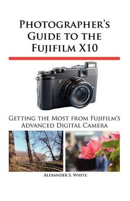 Photographer's Guide to the Fujifilm X10 (BOK)