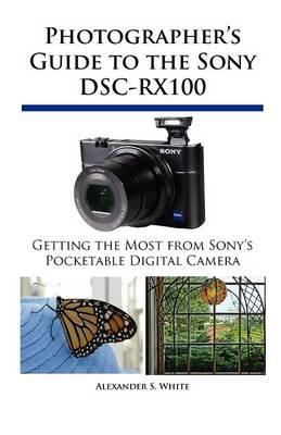 Photographer's Guide to the Sony Dsc-Rx100 (BOK)
