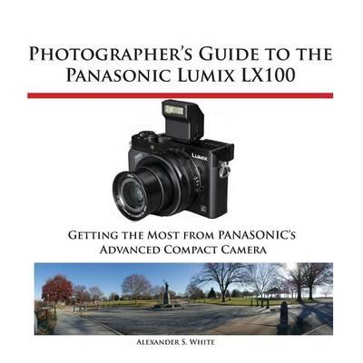 Photographer's Guide to the Panasonic Lumix Lx100 (BOK)