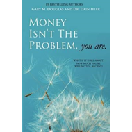 Money Isn't the Problem, You Are (BOK)