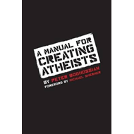 A Manual for Creating Atheists (BOK)