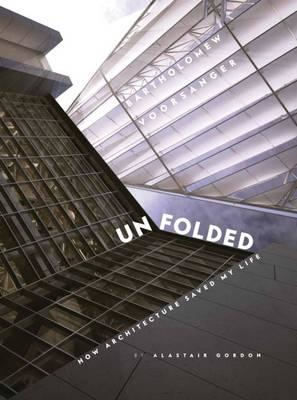 Unfolded; How Architecture Saved My Life (BOK)