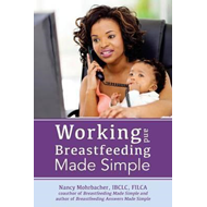 Working and Breastfeeding Made Simple (BOK)