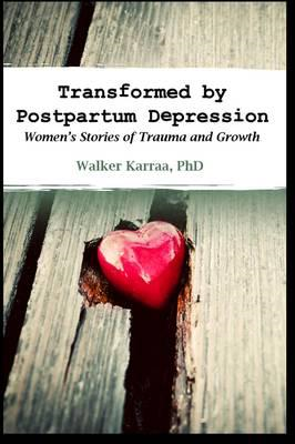Transformed by Postpartum Depression: Women's Stories of Tra (BOK)
