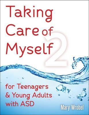 Taking Care of Myself2 for Teenagers & Young Adults with ASD (BOK)