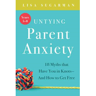 Untying Parent Anxiety (Years 5-8) (BOK)
