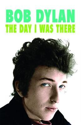 Bob Dylan - The Day I Was There (BOK)