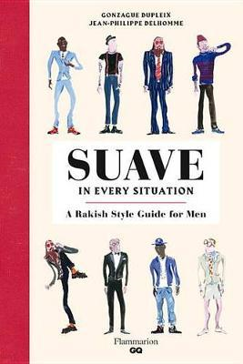 Suave in Every Situation: A Rakish Style Guide for Men (BOK)